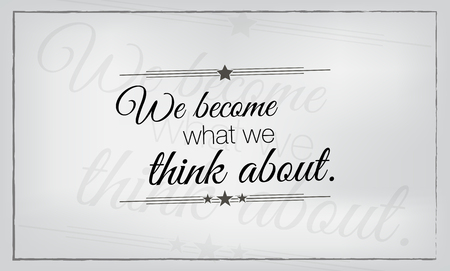 become: We become what we think about. Minimalist motivational quote