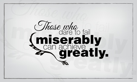 greatly: Those who dare to fail miserably can achieve greatly. Minimalist poster Illustration