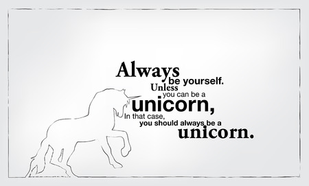 should: Always be yourself. Unless you can be a unicorn, In that case you should always be a unicorn. Motivational poster.