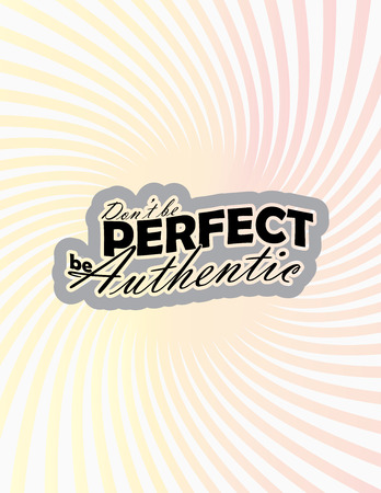 perfectionist: Dont be perfect, be authentic. Motivational poster