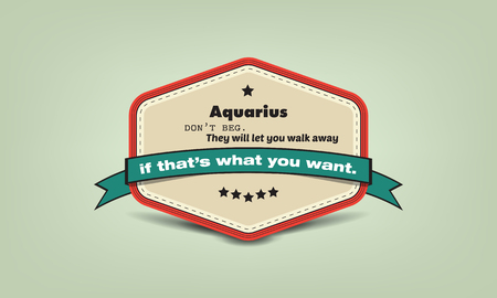 beg: Aquarius dont beg. They will let you walk away if thats what you want. fun facts retro badge Illustration