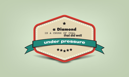 under pressure: A diamond is a chunk of coal that did well under pressure. Motivational poster