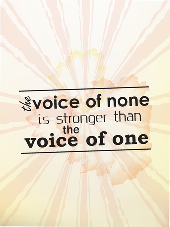 stronger: The voice of none is stronger than the voice of one. Motivational poster