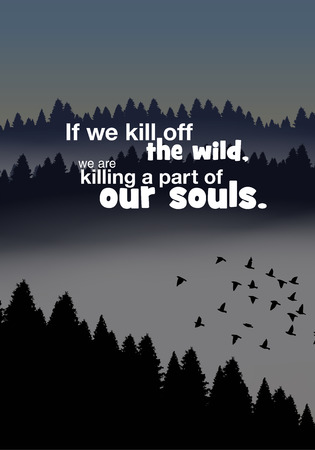 killing: If we kill of the wild, we are killing a part of our souls. Motivational poster Illustration