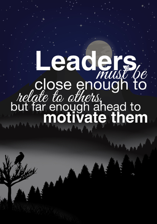 Leaders must be close enough to relate to others, but far enough ahead to motivate them.Motivational poster