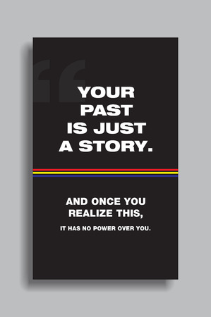 realize: Your past is just a story. And once you realize this, it has no power over you. Motivational poster