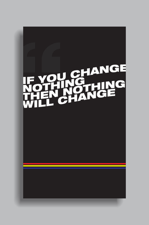 If you change nothhing, then nothing will change. Motivational poster.