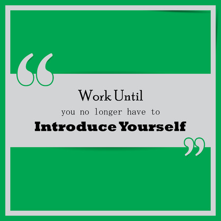 introduce: Work until you no longer have to introduce yourself. Motivational poster