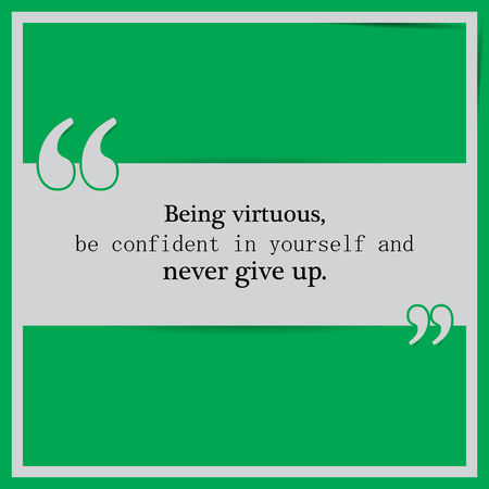 Being virtuous, be confident in yourself and never give up. Motivational Poster