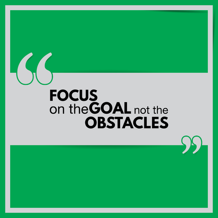 focus on the goal: Focus on the goal not the obstacles. Motivational poster