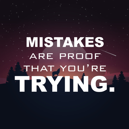 mistakes: Mistakes are proof that youre trying. Motivational poster. Illustration