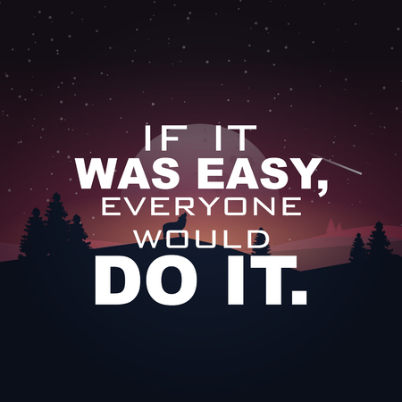 do it: If it was easy, everyone would do it. Motivational poster.