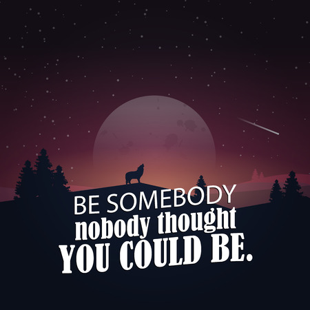 really: Be somebody nobody thought you could be! Motivational poster with nature background