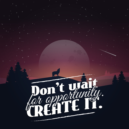 Don't wait fpr opportunity. Create it. Motivational poster with nature background