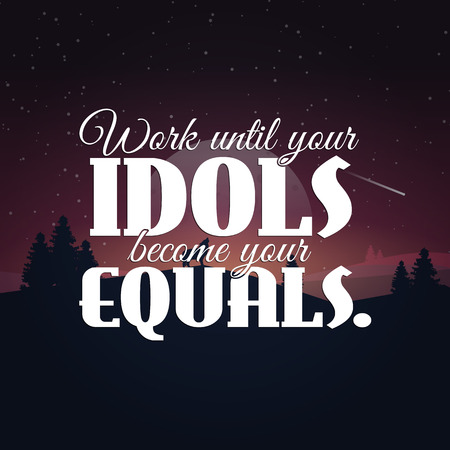 idols: Work until your idols become your equals. Motivational poster with nature background