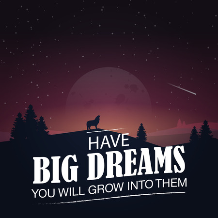 will: Have big dreams. You will grow into them. Motivational poster with nature background