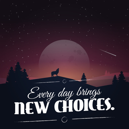 brings: Every day brings new choices. Motivational poster with nature background