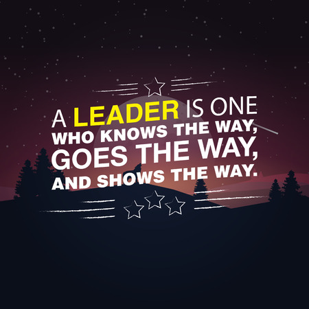knows: A leader is one who knows the way, goes the way, and shows the way. Motivational poster with nature background