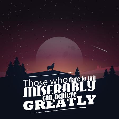 greatly: Those who dare to fail miserably can achieve greatly. Motivational poster with nature background Illustration