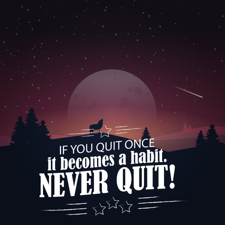 quit: If you quit once it becomes a habit. Never quit! Motivational poster with nature background