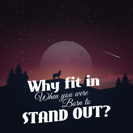 stand out: Why fit in when you were born to stand out! Motivational poster with nature background