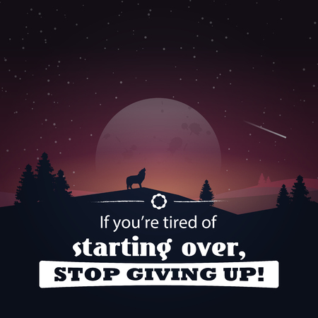 don't give up: If youre tired of starting over, stop giving up! Motivational poster with nature background
