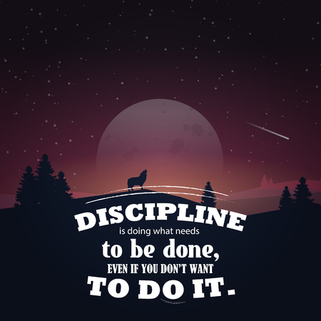 discipline: Discipline is doing what needs to be done, even if you dont want to do it. Motivational poster with nature background