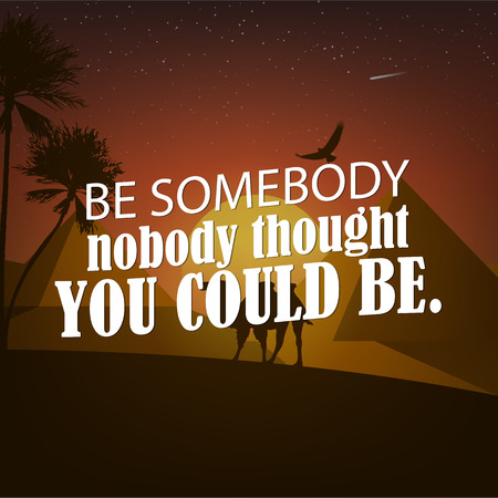 somebody: Be somebody nobody thought you could be. Motivational poster with nature background