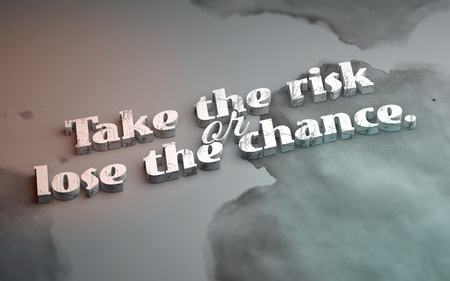 Take the risk or lose the chance. Motivational poster with watersplash background