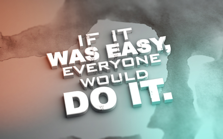 If it was easy, everyone would do it. Motivational 3D Illustration