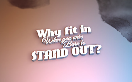 when: Why fit in, when you were born to stand out? 3D Motivational poster