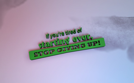If you are tired of starting over, stop giving up. 3D Motivational poster  Stock Photo