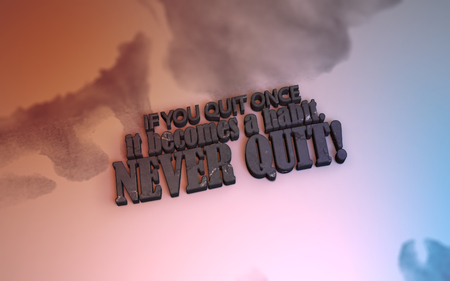 quit: If you quit once it becomes a habit. Never quit! 3D Motivational poster