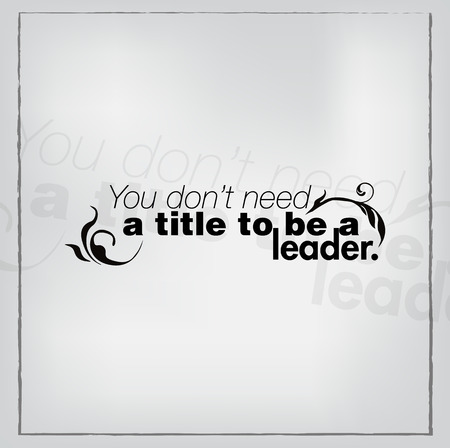 You dont need a title to be a leader. Motivational poster.