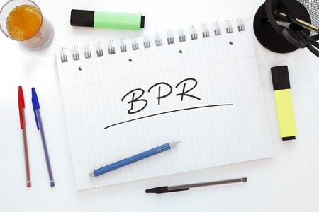 reengineering: BPR - Business Process Reengineering handwritten text in a notebook on a desk - 3d render illustration.