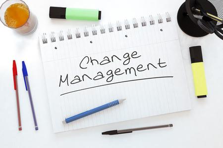 business change: Change Management - handwritten text in a notebook on a desk - 3d render illustration.