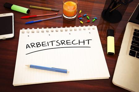 arbeitsrecht: Arbeitsrecht - german word for laborlaw - handwritten text in a notebook on a desk - 3d render illustration.
