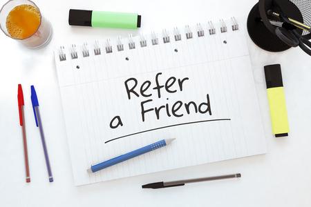 Refer a Friend - handwritten text in a notebook on a desk - 3d render illustration.