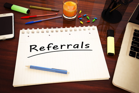 Referrals - handwritten text in a notebook on a desk - 3d render illustration.
