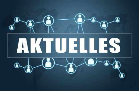 Aktuelles - German word for news, current, topically or updated - text concept on blue  with world map and social icons.