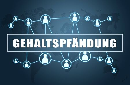 Gehaltspfaendung - german word for attachment of salary or garnishment of wages - text concept on blue background with world map and social icons. Stock Photo