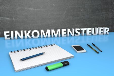 Einkommensteuer - german word for income tax - text concept with chalkboard, notebook, pens and mobile phone. 3D render illustration.