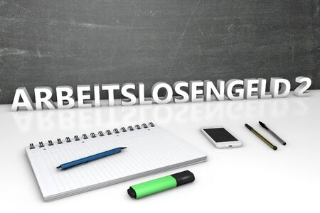 Arbeitslosengeld 2- german word for unemployment benefit or dole money - text concept with chalkboard, notebook, pens and mobile phone. 3D render illustration.