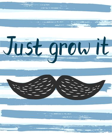 Vector poster with Just grow it, black cartoon moustache and text upon striped blue and white background with texture