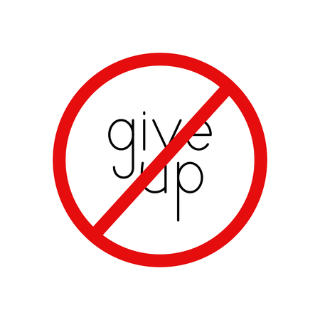 Give up prohibition sign. Black colored lettering give up inside red contoured circle with struck-through line. Design element Illustration