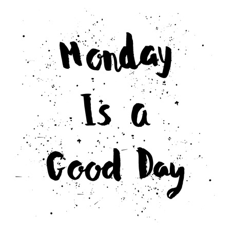 good day: Monday is a Good day phrase. Inspirational motivational quote. Vector ink painted lettering on white background. Phrase banner for poster, tshirt, banner, card and other design projects. Illustration