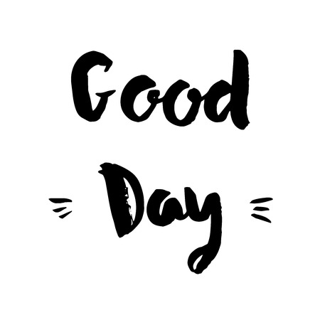 good day: Good day phrase. Inspirational motivational quote. Vector ink painted lettering on white background. Phrase banner for poster, tshirt, banner, card and other design projects. Illustration