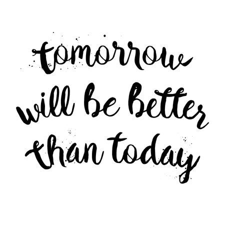 tomorrow: Tomorrow will be better than today. Inspirational motivational quote. Vector ink painted lettering. Phrase banner for poster, tshirt, banner, card and other design projects.