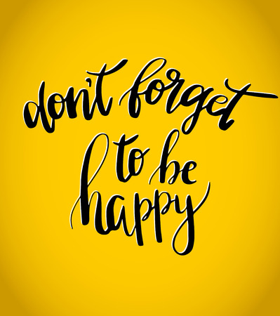 Don t forget to be happy . Vector inspiration quote. Hand lettering. Black text on yellow background. Can be used as a print on T-shirts and canvas bags, for posters, invitations and greeting cards., web and print designs