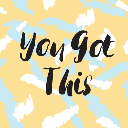 this: You got this llettering quote. Black text on pastel colors seamless background. Vector illustration with hand drawn unique typography design element for greeting cards and posters. Illustration